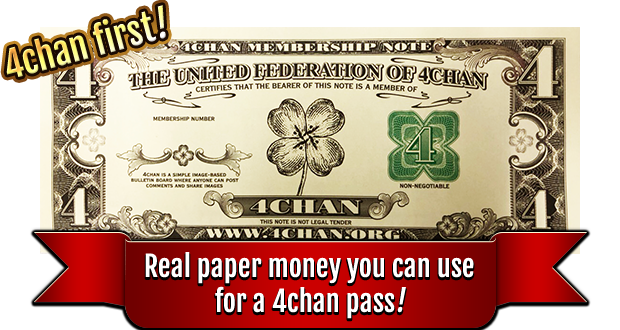 Real paper money you can use for a 4chan pass!